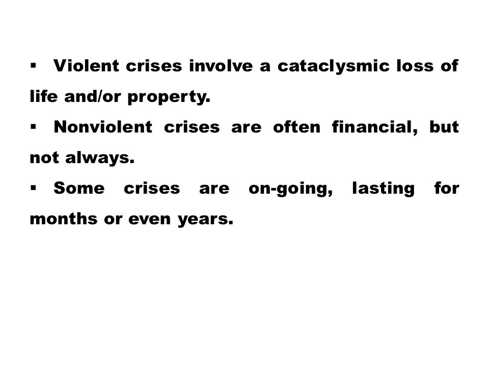 Violent crises involve a cataclysmic loss of life and/or property.