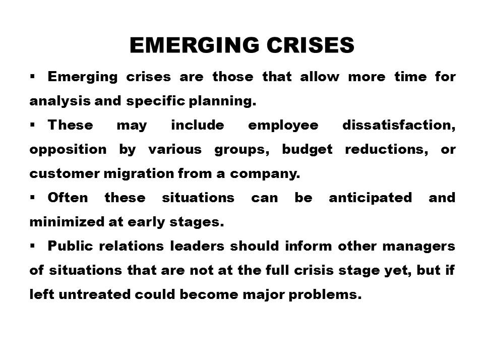 Emerging crises Emerging crises are those that allow more time for analysis and specific planning.