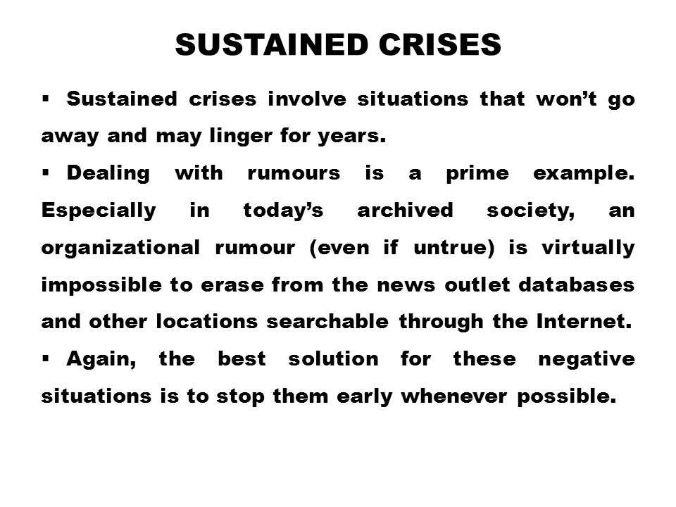 Sustained crises Sustained crises involve situations that won't go away and may linger for years.