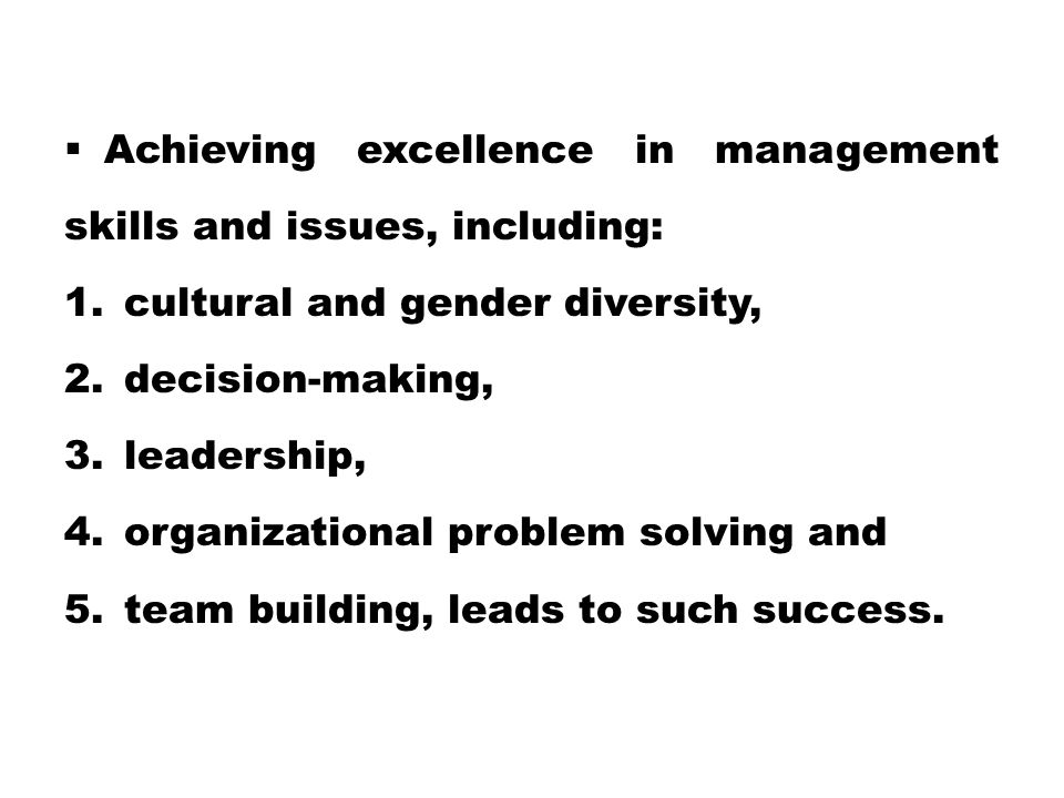Achieving excellence in management skills and issues, including: