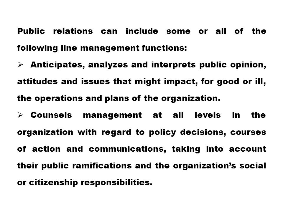 Public relations can include some or all of the following line management functions: