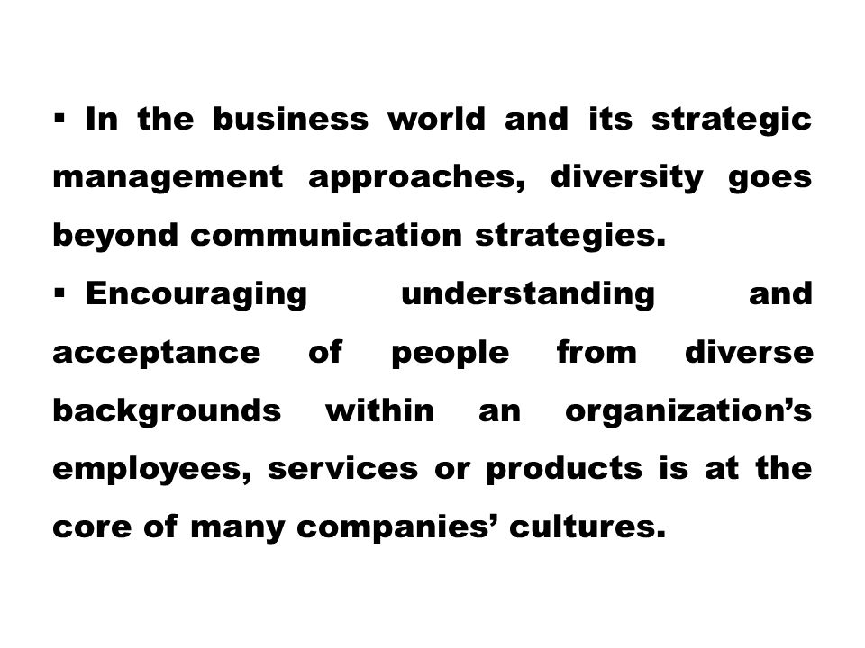 In the business world and its strategic management approaches, diversity goes beyond communication strategies.