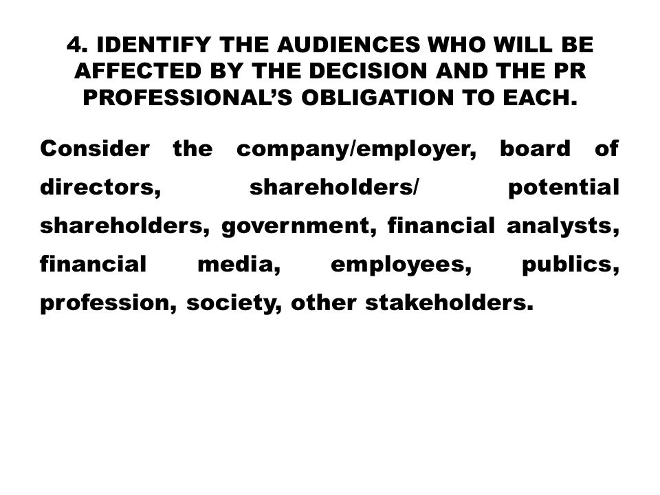 4. Identify the audiences who will be affected by the decision and the PR professional's obligation to each.