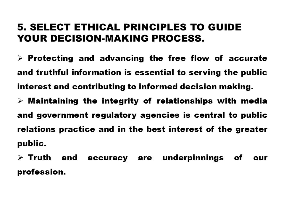 5. Select ethical principles to guide your decision-making process.