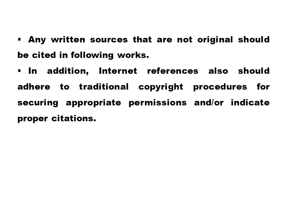 Any written sources that are not original should be cited in following works.