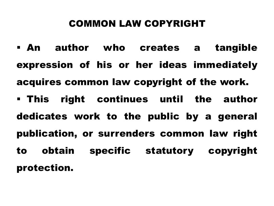 Common law copyright An author who creates a tangible expression of his or her ideas immediately acquires common law copyright of the work.