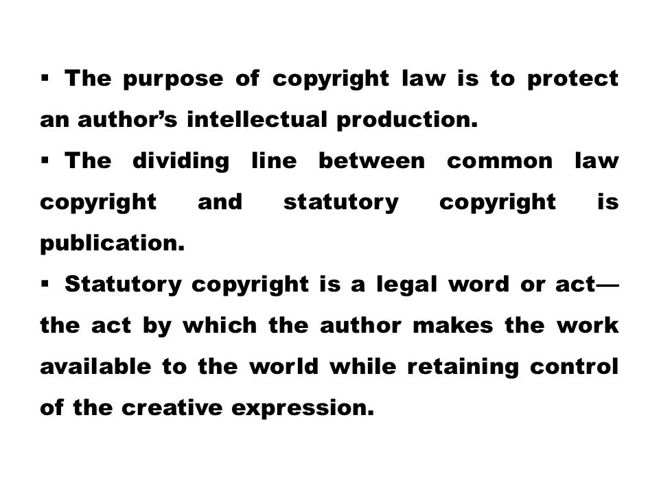 The purpose of copyright law is to protect an author's intellectual production.