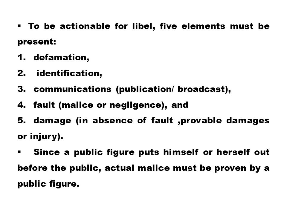 To be actionable for libel, five elements must be present: