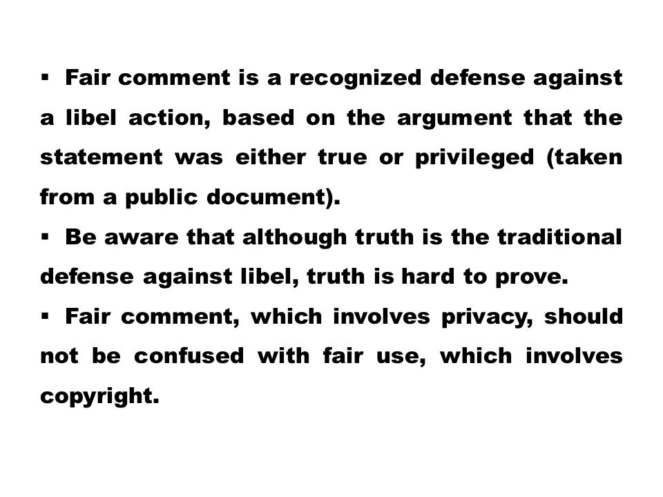 Fair comment is a recognized defense against a libel action, based on the argument that the statement was either true or privileged (taken from a public document).
