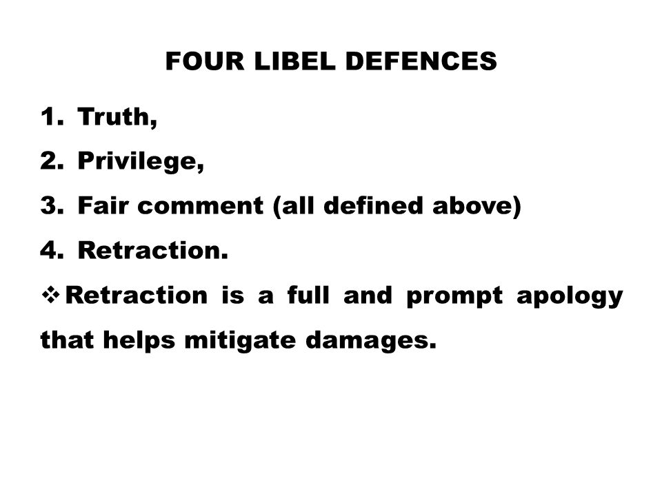 Four Libel Defences Truth, Privilege, Fair comment (all defined above)