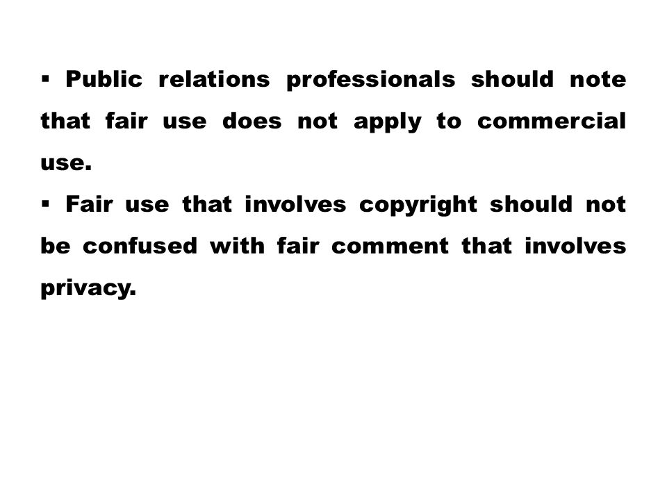 Public relations professionals should note that fair use does not apply to commercial use.