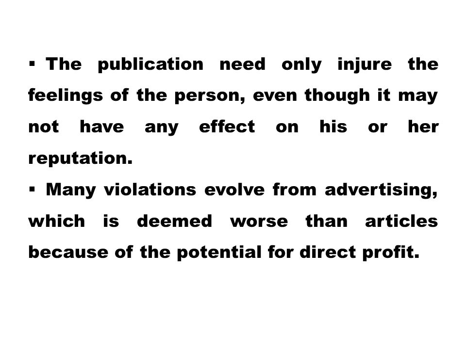 The publication need only injure the feelings of the person, even though it may not have any effect on his or her reputation.