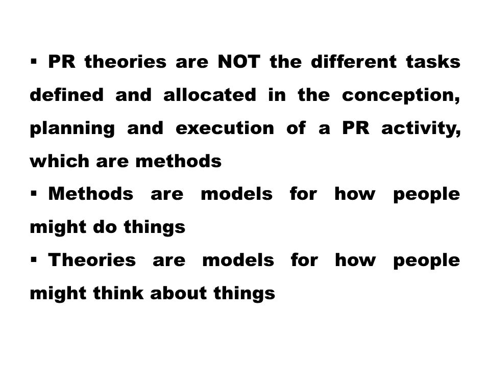 PR theories are NOT the different tasks defined and allocated in the conception, planning and execution of a PR activity, which are methods