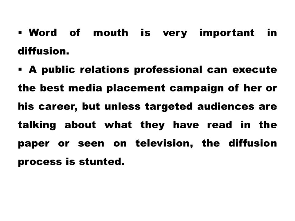 Word of mouth is very important in diffusion.