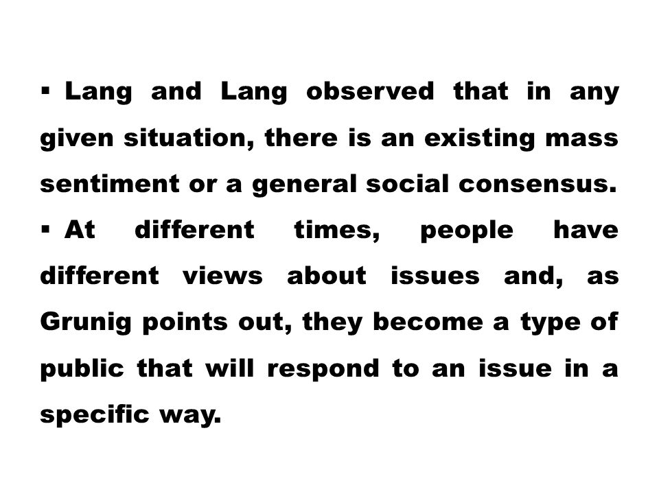 Lang and Lang observed that in any given situation, there is an existing mass sentiment or a general social consensus.
