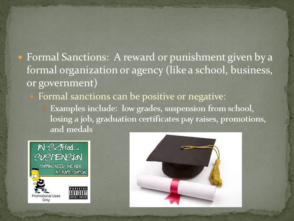 Formal Sanctions: A reward or punishment given by a formal organization or agency (like a school, business, or government)