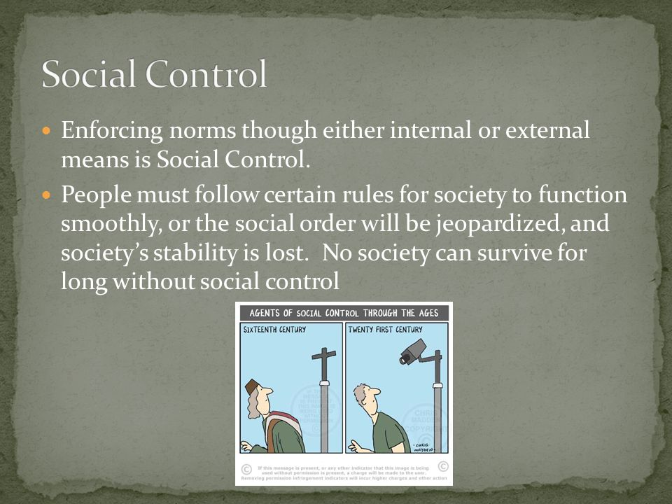 Social Control Enforcing norms though either internal or external means is Social Control.