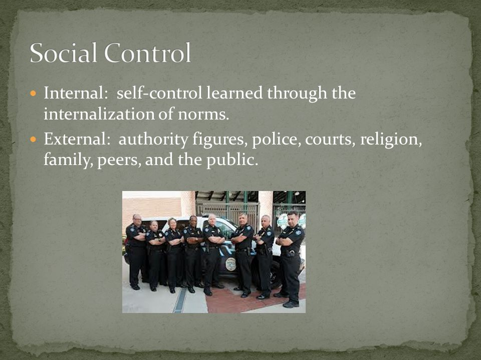Social Control Internal: self-control learned through the internalization of norms.