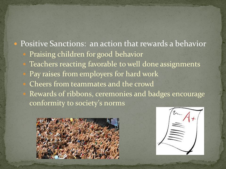 Positive Sanctions: an action that rewards a behavior
