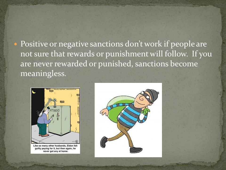 Positive or negative sanctions don't work if people are not sure that rewards or punishment will follow.