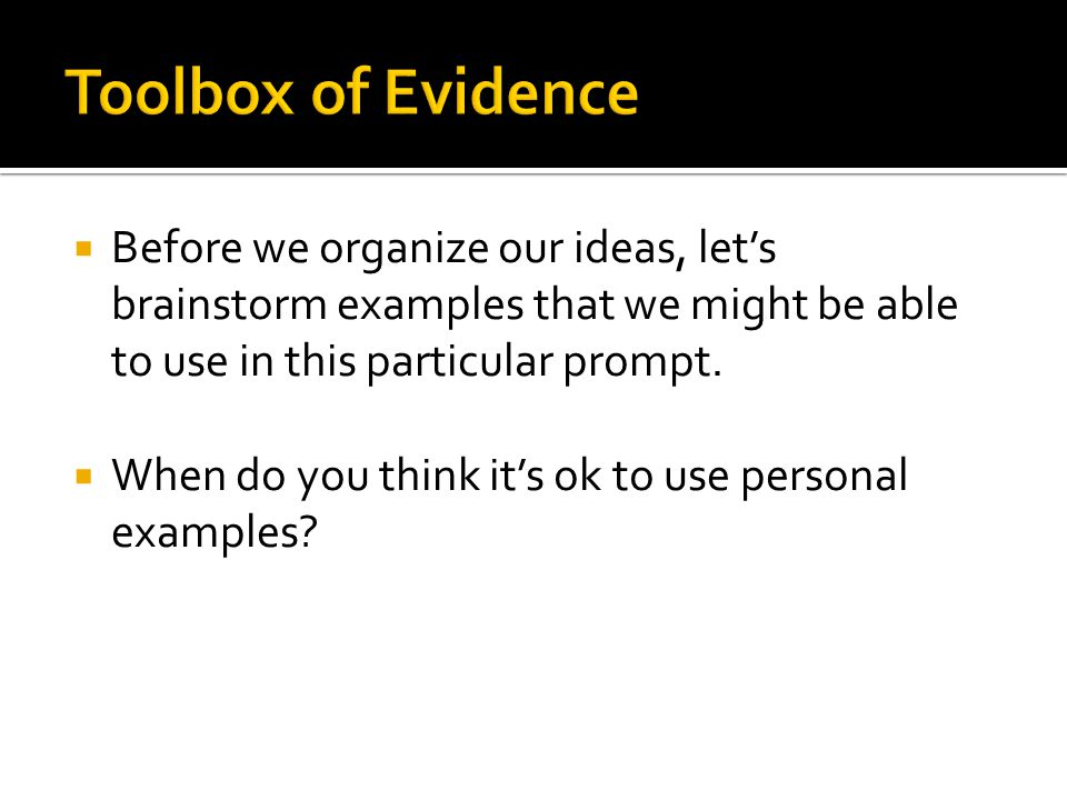 Toolbox of Evidence Before we organize our ideas, let's brainstorm examples that we might be able to use in this particular prompt.