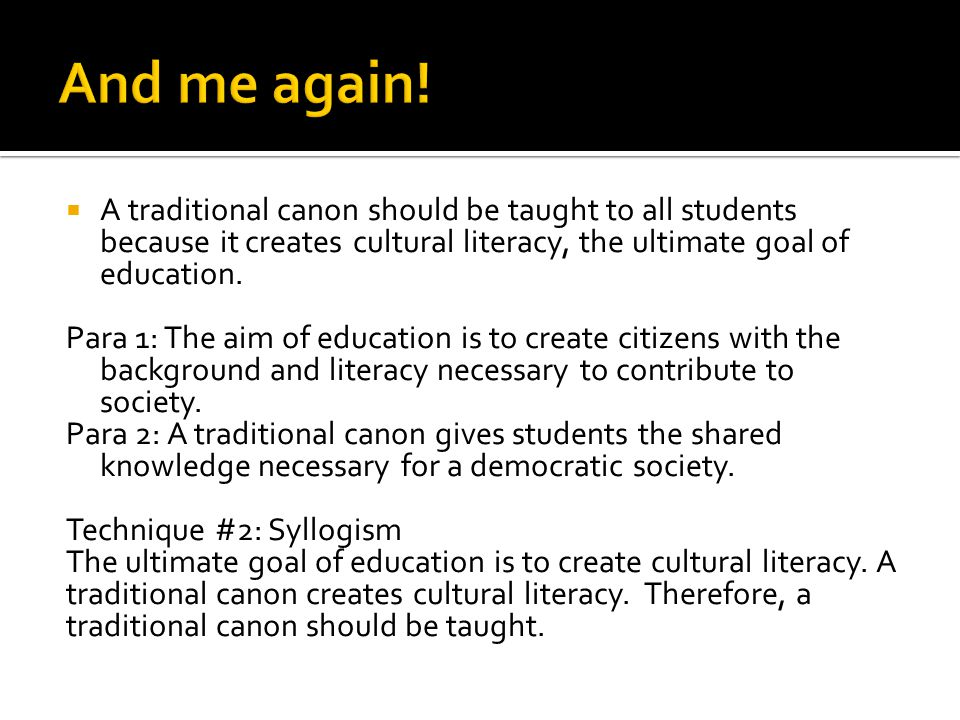 And me again! A traditional canon should be taught to all students because it creates cultural literacy, the ultimate goal of education.