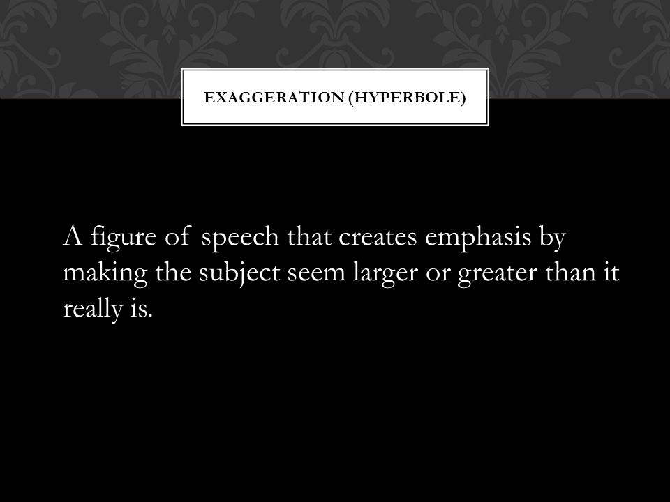 Exaggeration (Hyperbole)