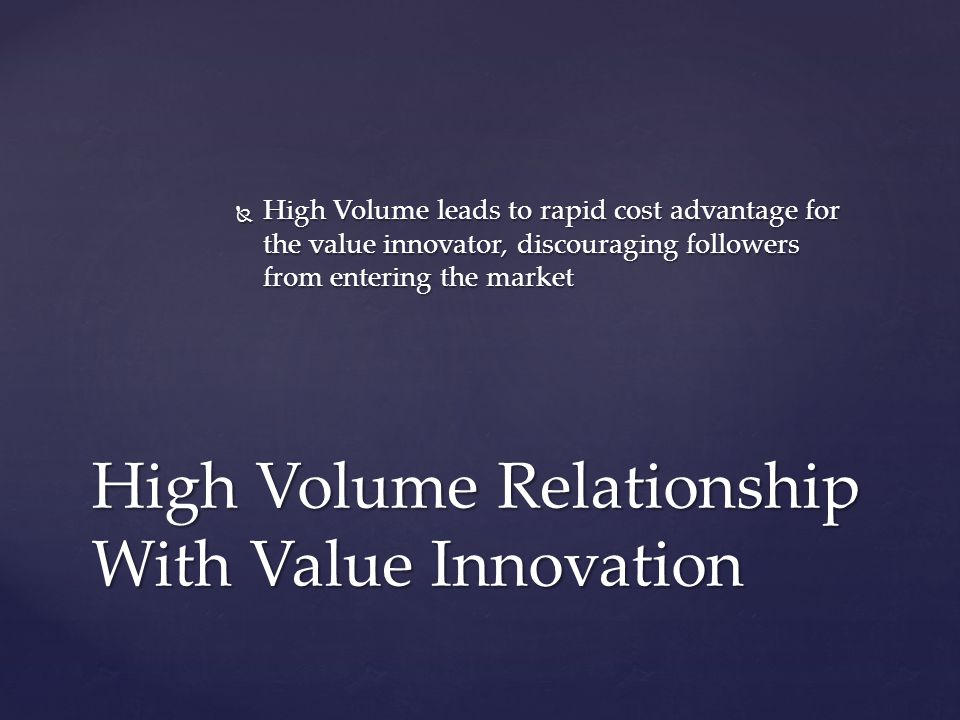 High Volume Relationship With Value Innovation