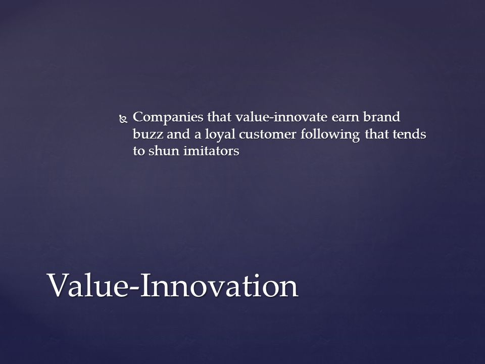 Companies that value-innovate earn brand buzz and a loyal customer following that tends to shun imitators