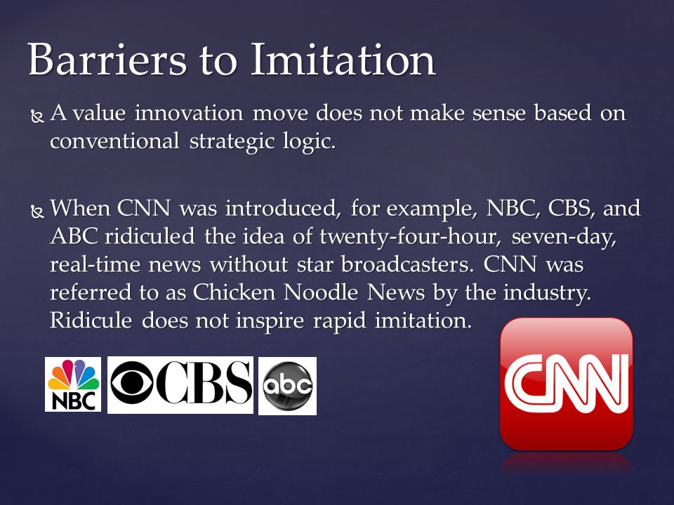 Barriers to Imitation A value innovation move does not make sense based on conventional strategic logic.