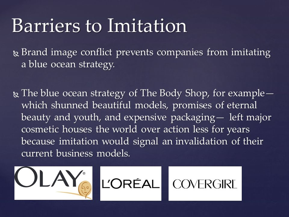 Barriers to Imitation Brand image conflict prevents companies from imitating a blue ocean strategy.