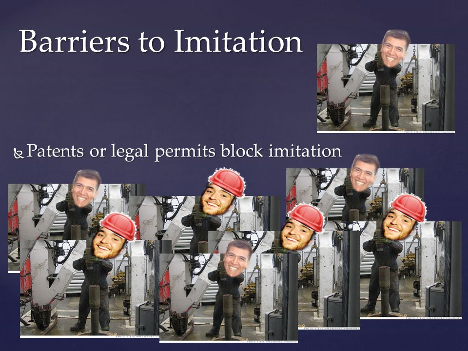 Barriers to Imitation Patents or legal permits block imitation