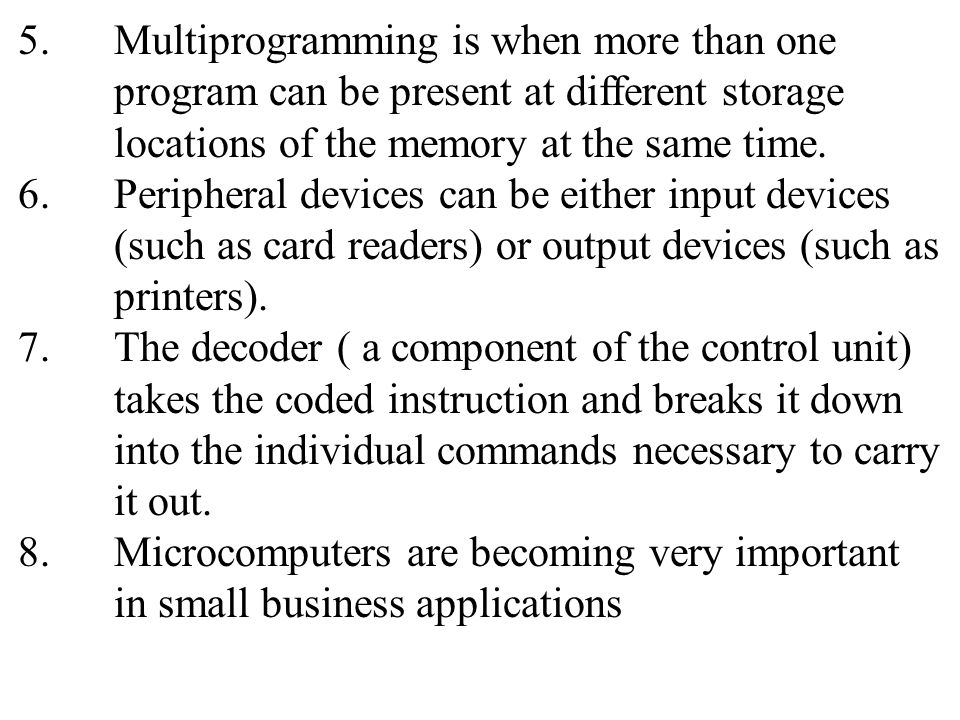 5. Multiprogramming is when more than one