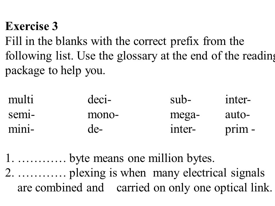 Exercise 3 Fill in the blanks with the correct prefix from the. following list. Use the glossary at the end of the reading.