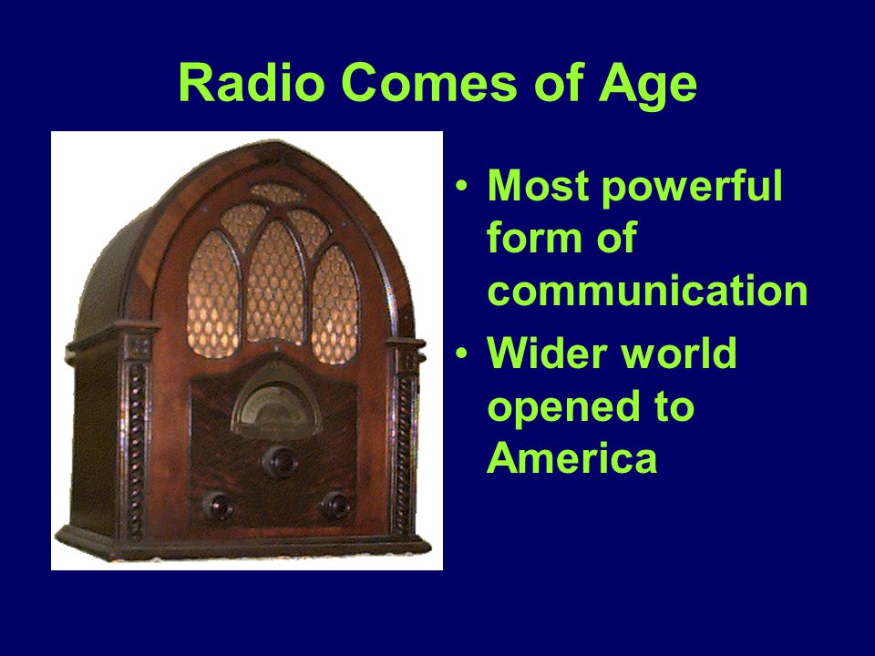 Radio Comes of Age Most powerful form of communication
