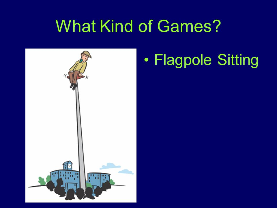 What Kind of Games Flagpole Sitting