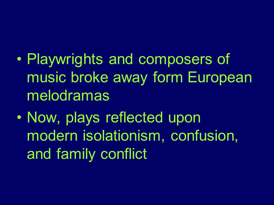Playwrights and composers of music broke away form European melodramas