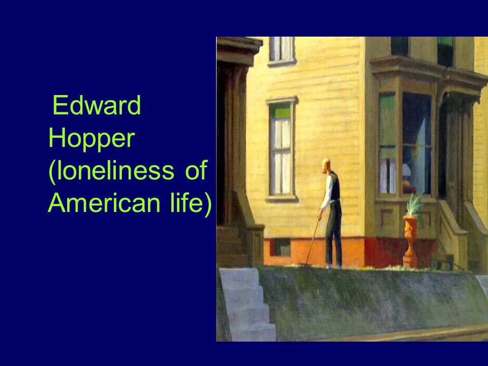 Edward Hopper (loneliness of American life)
