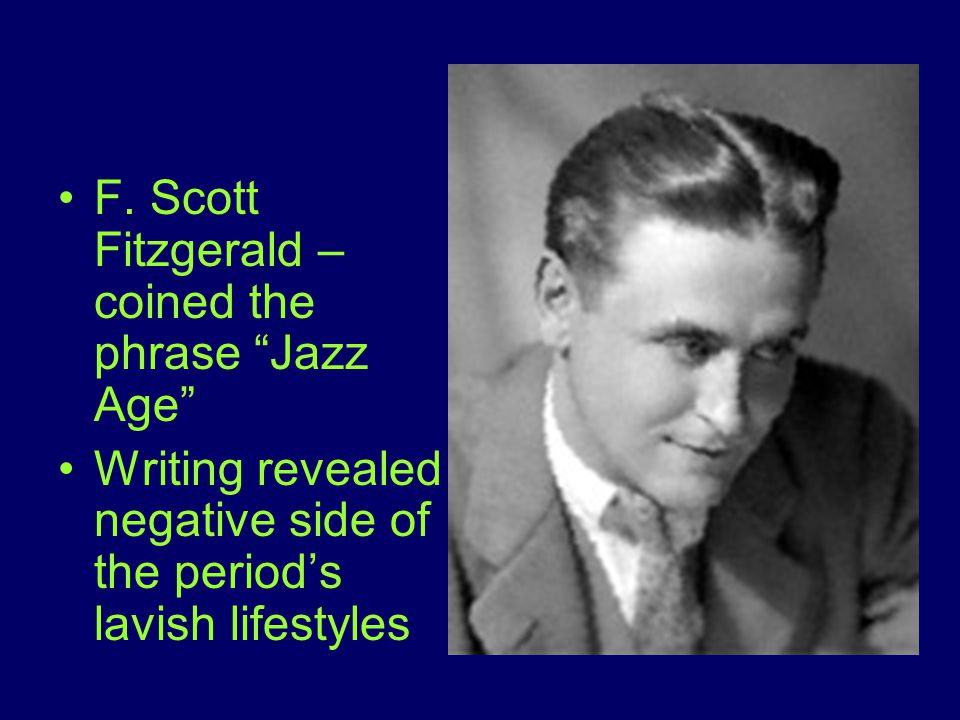 F. Scott Fitzgerald – coined the phrase Jazz Age