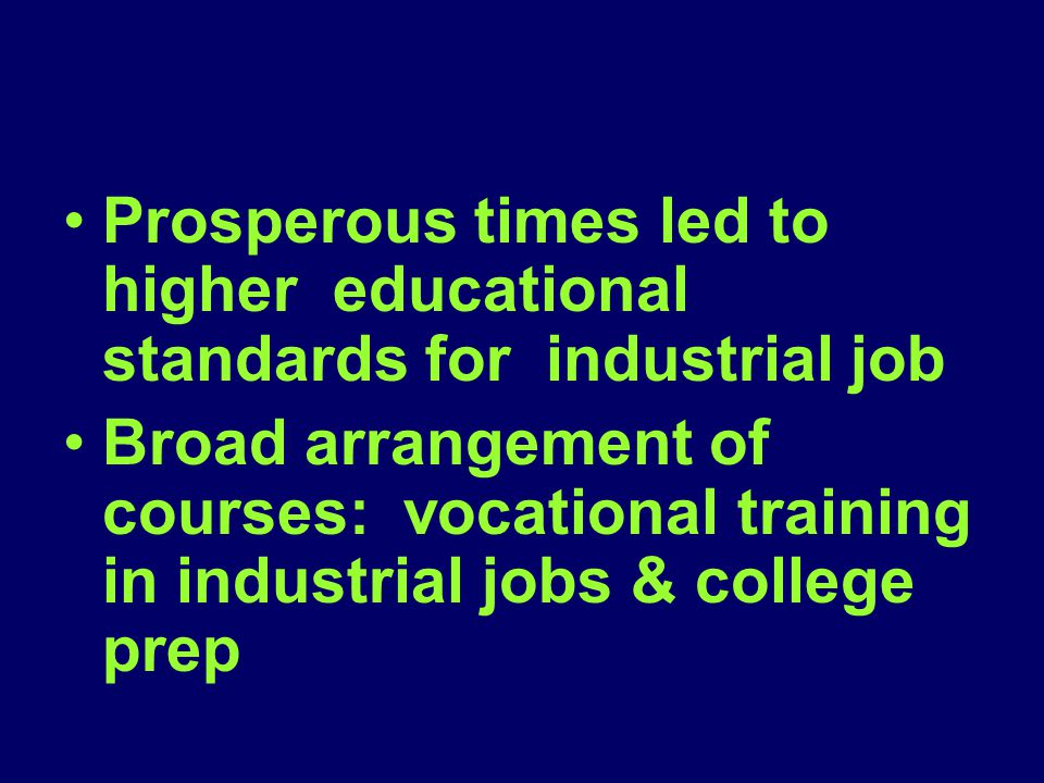 Prosperous times led to higher educational standards for industrial job