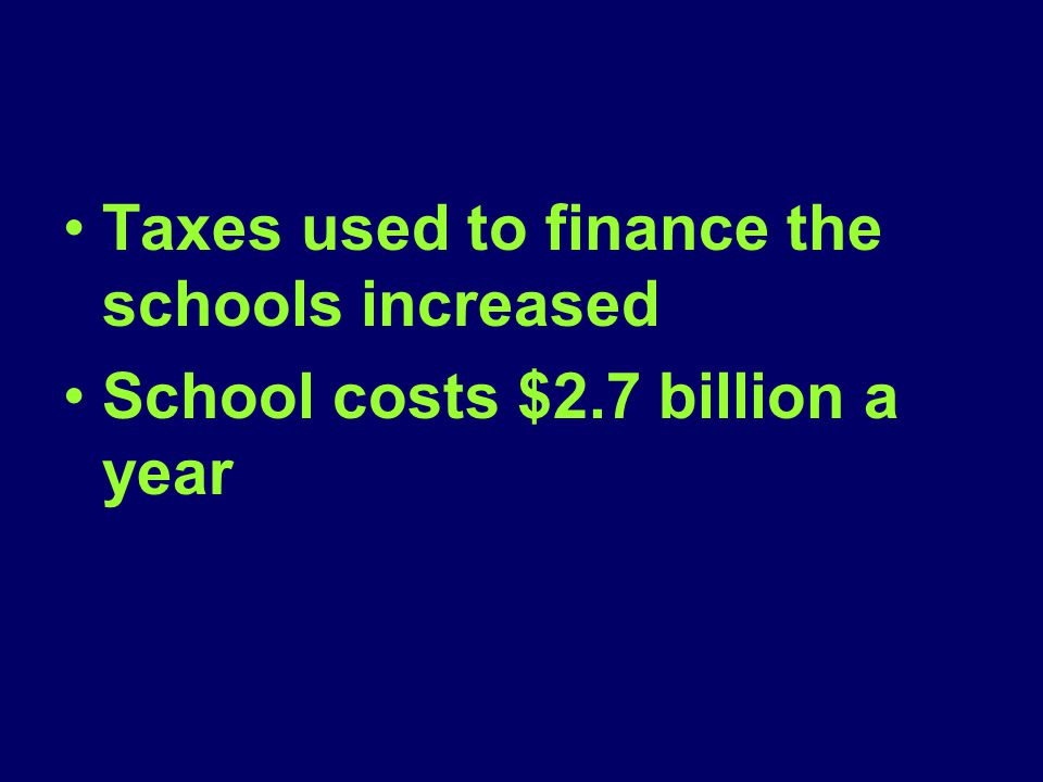 Taxes used to finance the schools increased