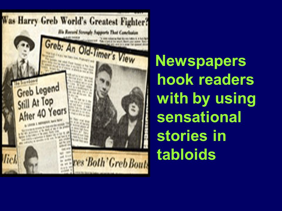 Newspapers hook readers with by using sensational stories in tabloids