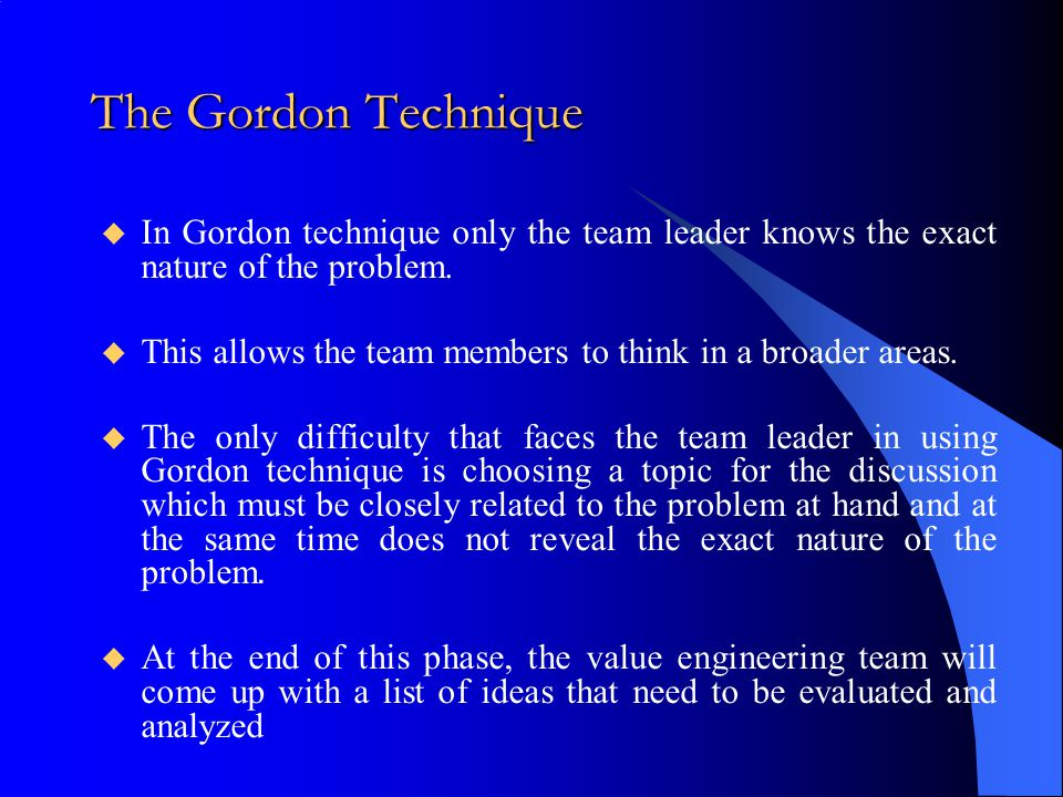 The Gordon Technique In Gordon technique only the team leader knows the exact nature of the problem.