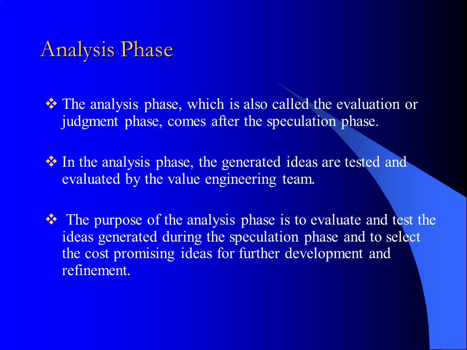 Analysis Phase The analysis phase, which is also called the evaluation or judgment phase, comes after the speculation phase.