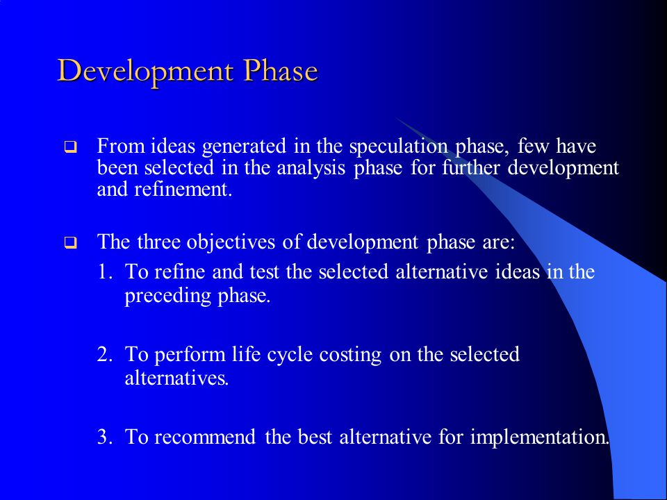 Development Phase From ideas generated in the speculation phase, few have been selected in the analysis phase for further development and refinement.