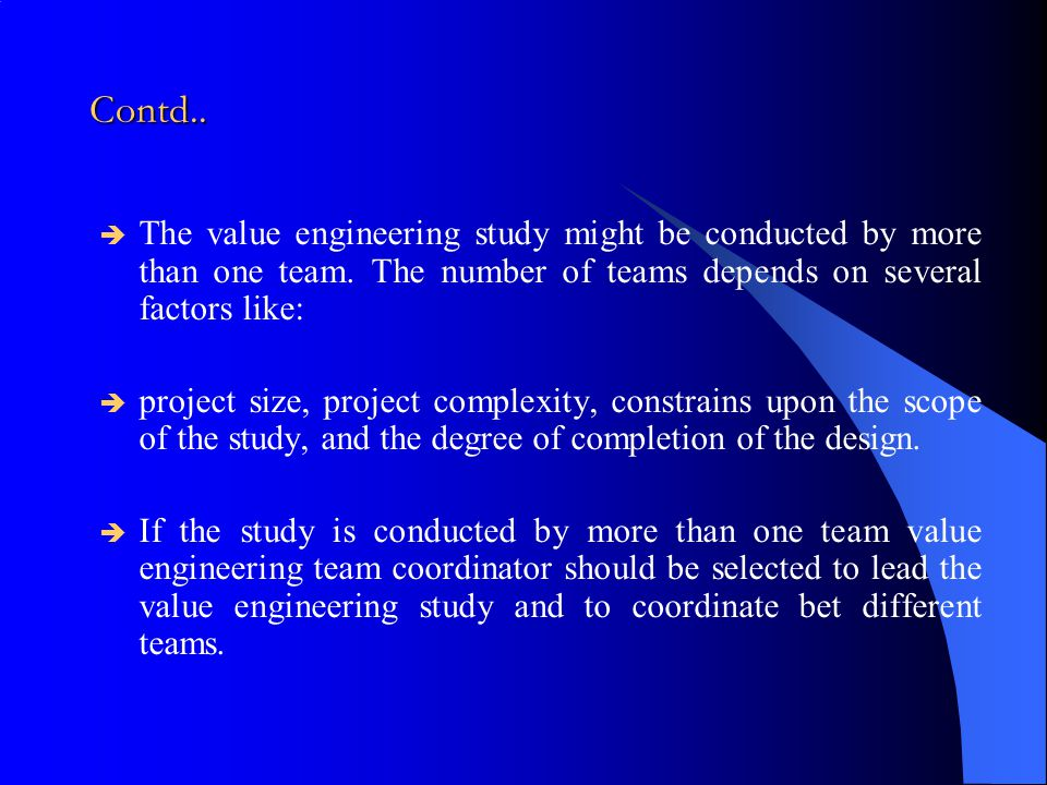 Contd.. The value engineering study might be conducted by more than one team. The number of teams depends on several factors like: