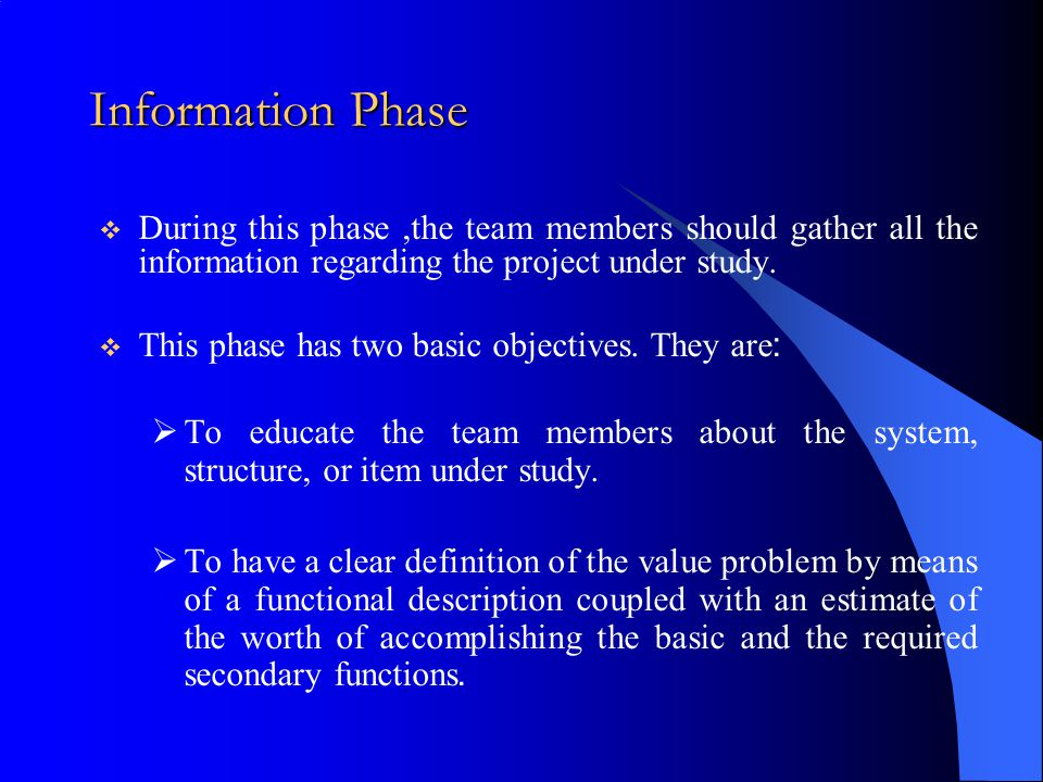 Information Phase During this phase ,the team members should gather all the information regarding the project under study.