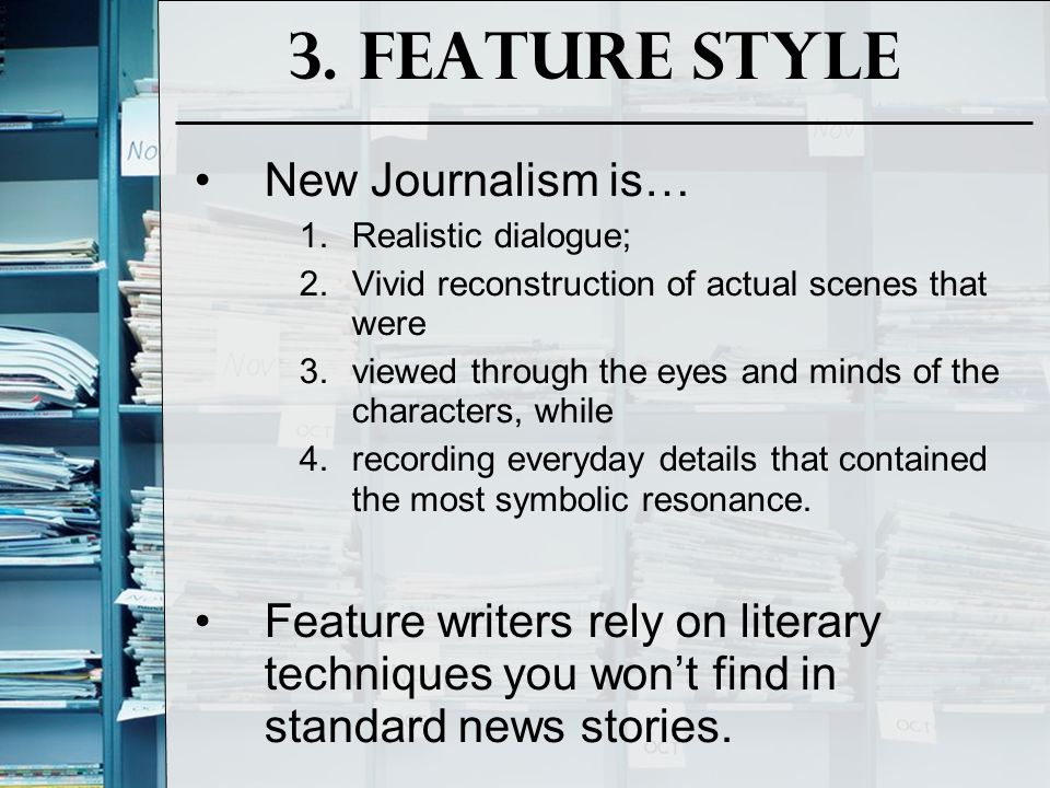 3. Feature Style New Journalism is…