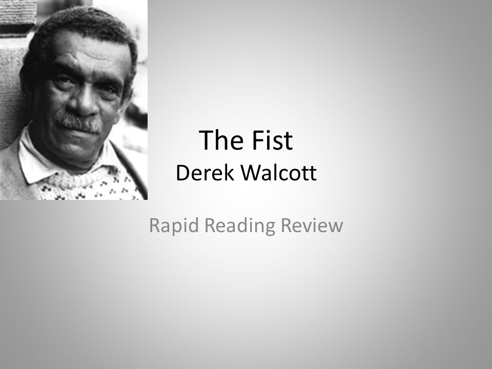 The Fist Derek Walcott Rapid Reading Review
