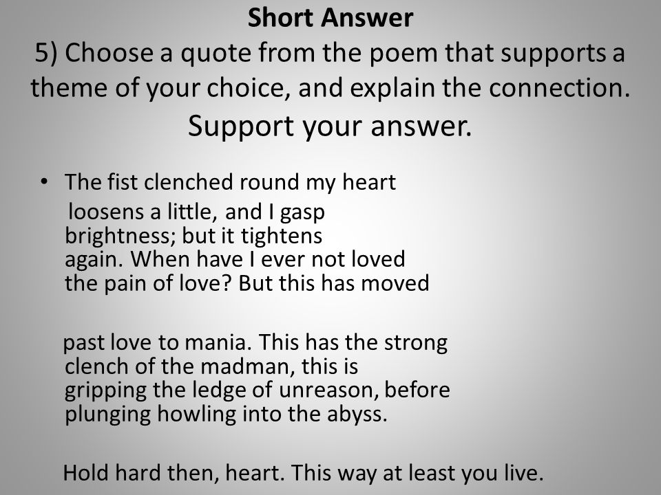 Short Answer 5) Choose a quote from the poem that supports a theme of your choice, and explain the connection. Support your answer.